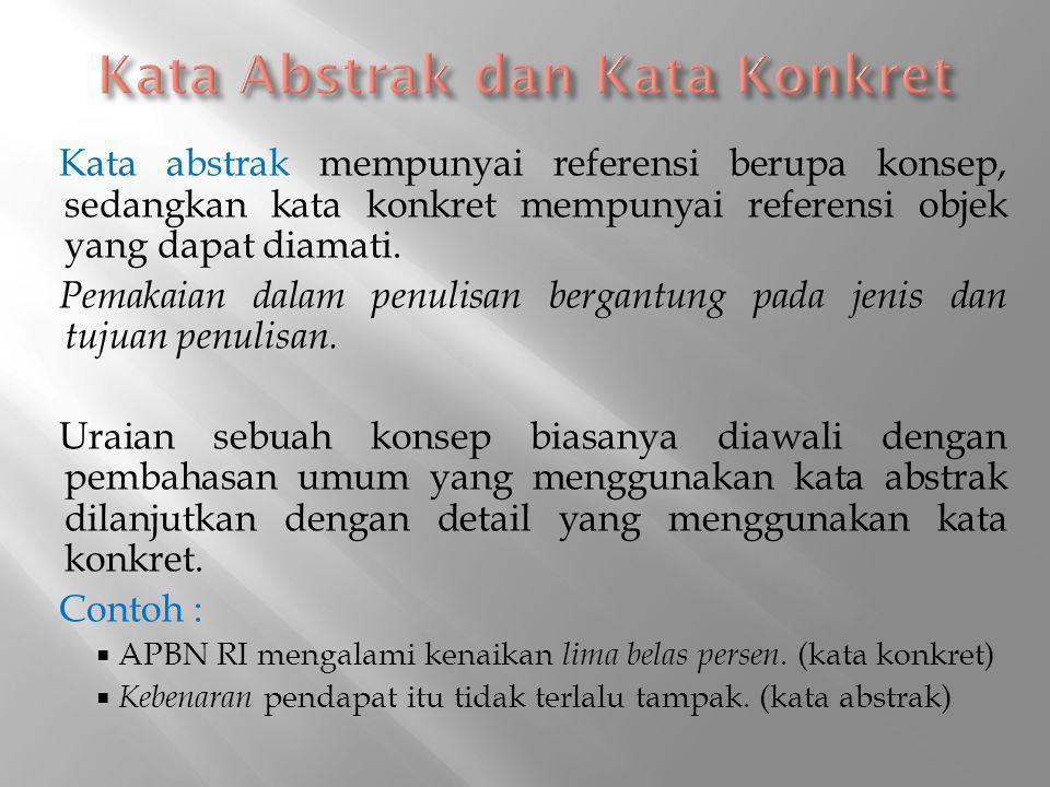 Kata abstrak mempunyai referensi berupa konsep, sedangkan kata konkret mempunyai referensi objek yang dapat diamati. Pemakaian dalam penulisan bergant