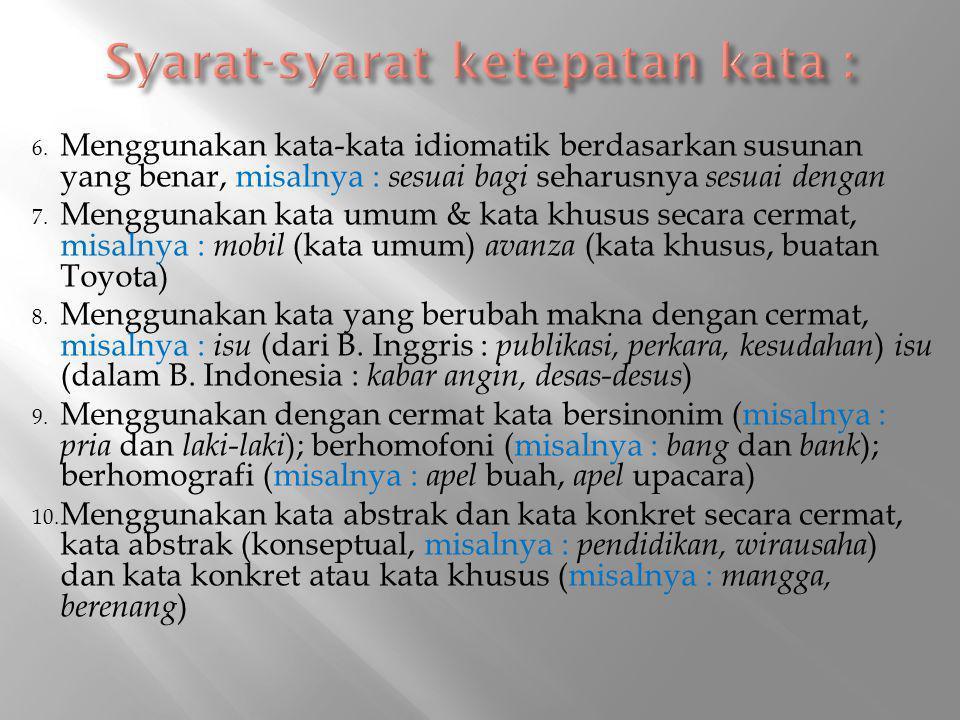 6. Menggunakan kata-kata idiomatik berdasarkan susunan yang benar, misalnya : sesuai bagi seharusnya sesuai dengan 7. Menggunakan kata umum & kata khu