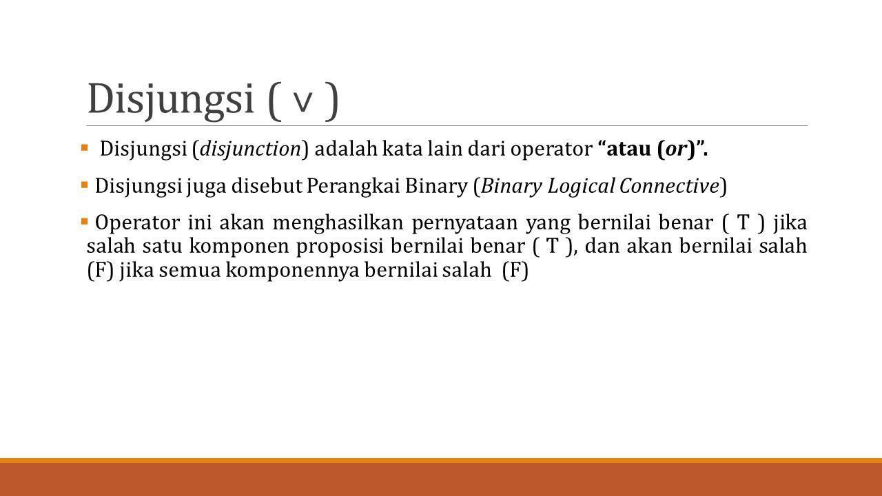 """Disjungsi ( ˅ )  Disjungsi (disjunction) adalah kata lain dari operator """"atau (or)"""".  Disjungsi juga disebut Perangkai Binary (Binary Logical Connec"""