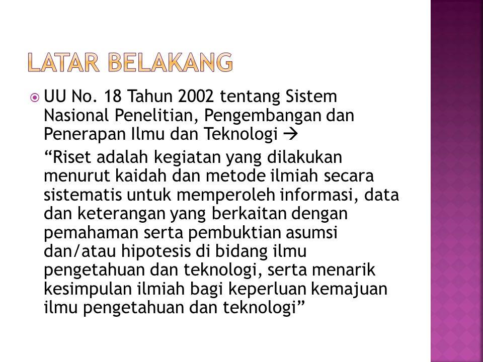 """ UU No. 18 Tahun 2002 tentang Sistem Nasional Penelitian, Pengembangan dan Penerapan Ilmu dan Teknologi  """"Riset adalah kegiatan yang dilakukan menur"""