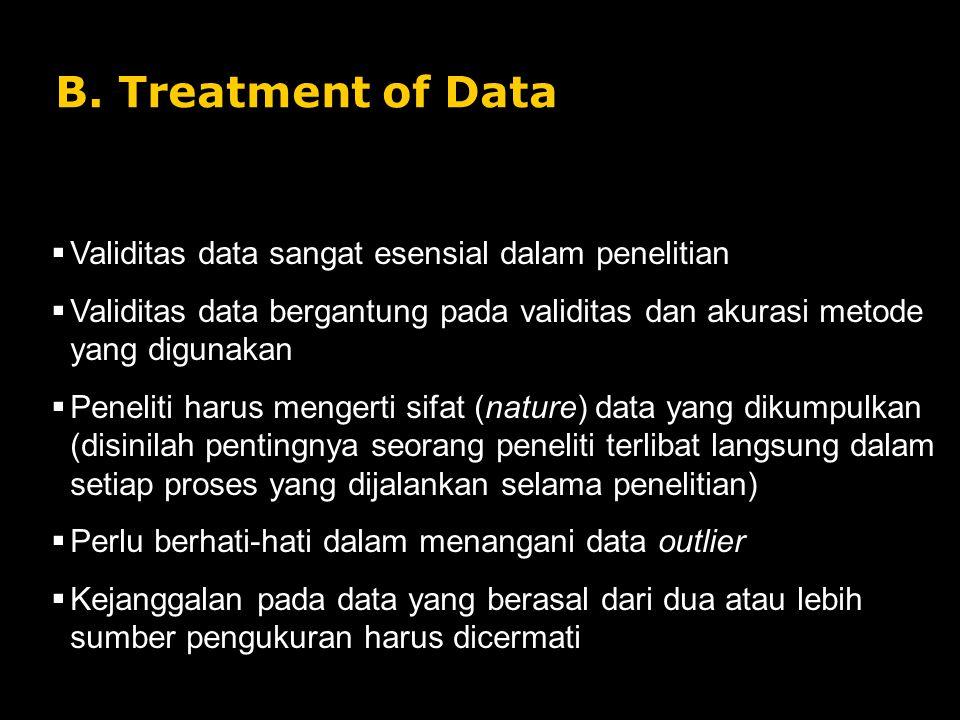 B. Treatment of Data  Validitas data sangat esensial dalam penelitian  Validitas data bergantung pada validitas dan akurasi metode yang digunakan 