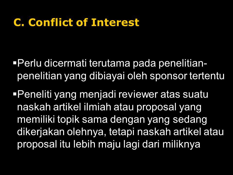 C. Conflict of Interest  Perlu dicermati terutama pada penelitian- penelitian yang dibiayai oleh sponsor tertentu  Peneliti yang menjadi reviewer at