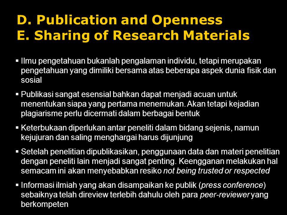 D. Publication and Openness E. Sharing of Research Materials  Ilmu pengetahuan bukanlah pengalaman individu, tetapi merupakan pengetahuan yang dimili