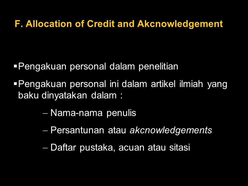 F. Allocation of Credit and Akcnowledgement  Pengakuan personal dalam penelitian  Pengakuan personal ini dalam artikel ilmiah yang baku dinyatakan d