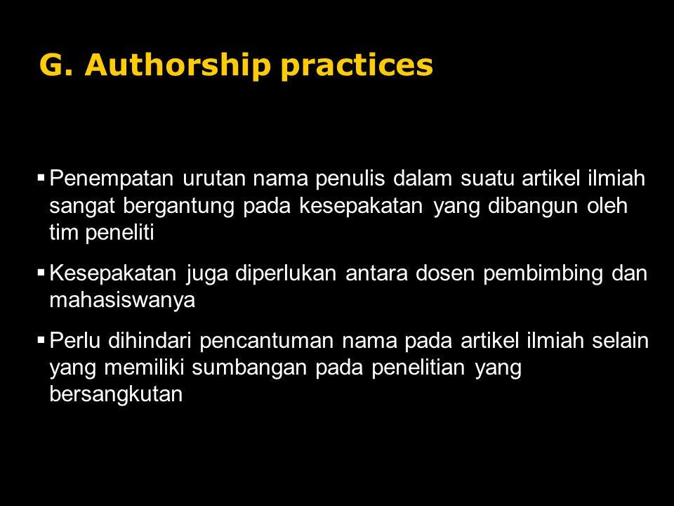 G. Authorship practices  Penempatan urutan nama penulis dalam suatu artikel ilmiah sangat bergantung pada kesepakatan yang dibangun oleh tim peneliti