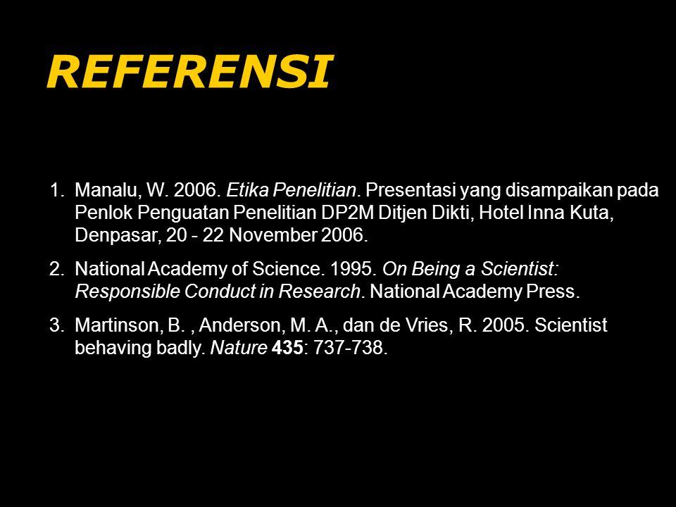 REFERENSI 1.Manalu, W. 2006. Etika Penelitian. Presentasi yang disampaikan pada Penlok Penguatan Penelitian DP2M Ditjen Dikti, Hotel Inna Kuta, Denpas