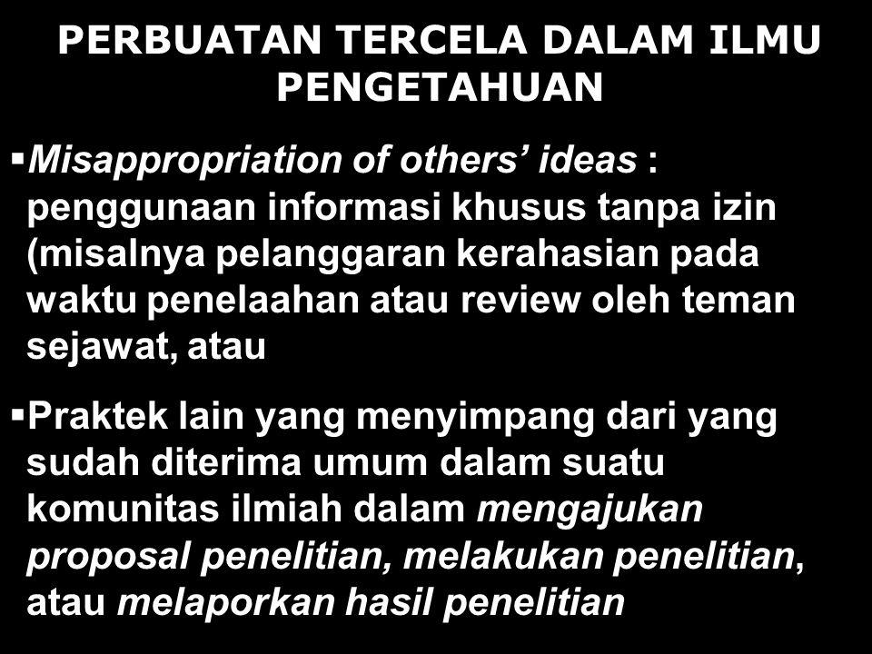 PERBUATAN TERCELA DALAM ILMU PENGETAHUAN  Misappropriation of others' ideas : penggunaan informasi khusus tanpa izin (misalnya pelanggaran kerahasian