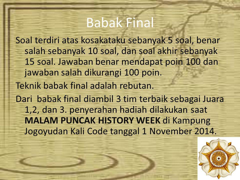 Babak Final Soal terdiri atas kosakataku sebanyak 5 soal, benar salah sebanyak 10 soal, dan soal akhir sebanyak 15 soal.