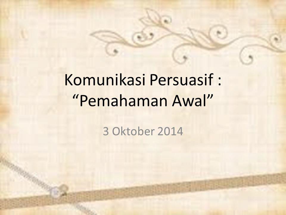"Komunikasi Persuasif : ""Pemahaman Awal"" 3 Oktober 2014"