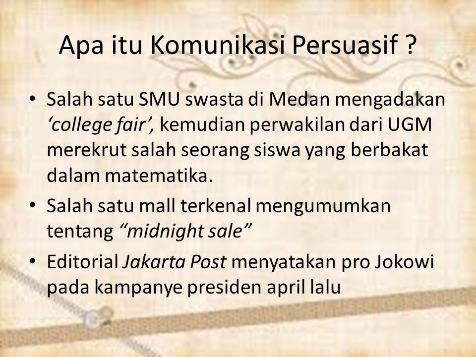 Apa itu Komunikasi Persuasif ? Salah satu SMU swasta di Medan mengadakan 'college fair', kemudian perwakilan dari UGM merekrut salah seorang siswa yan