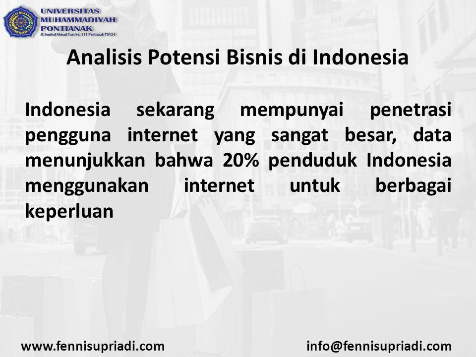 Analisis Potensi Bisnis di Indonesia Indonesia sekarang mempunyai penetrasi pengguna internet yang sangat besar, data menunjukkan bahwa 20% penduduk I