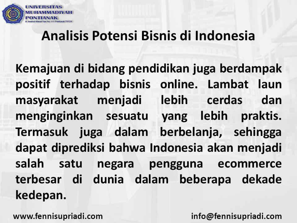 Analisis Potensi Bisnis di Indonesia Kemajuan di bidang pendidikan juga berdampak positif terhadap bisnis online. Lambat laun masyarakat menjadi lebih