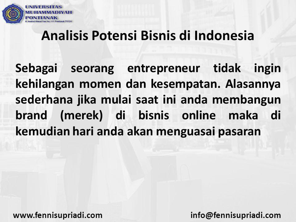 Analisis Potensi Bisnis di Indonesia Sebagai seorang entrepreneur tidak ingin kehilangan momen dan kesempatan. Alasannya sederhana jika mulai saat ini