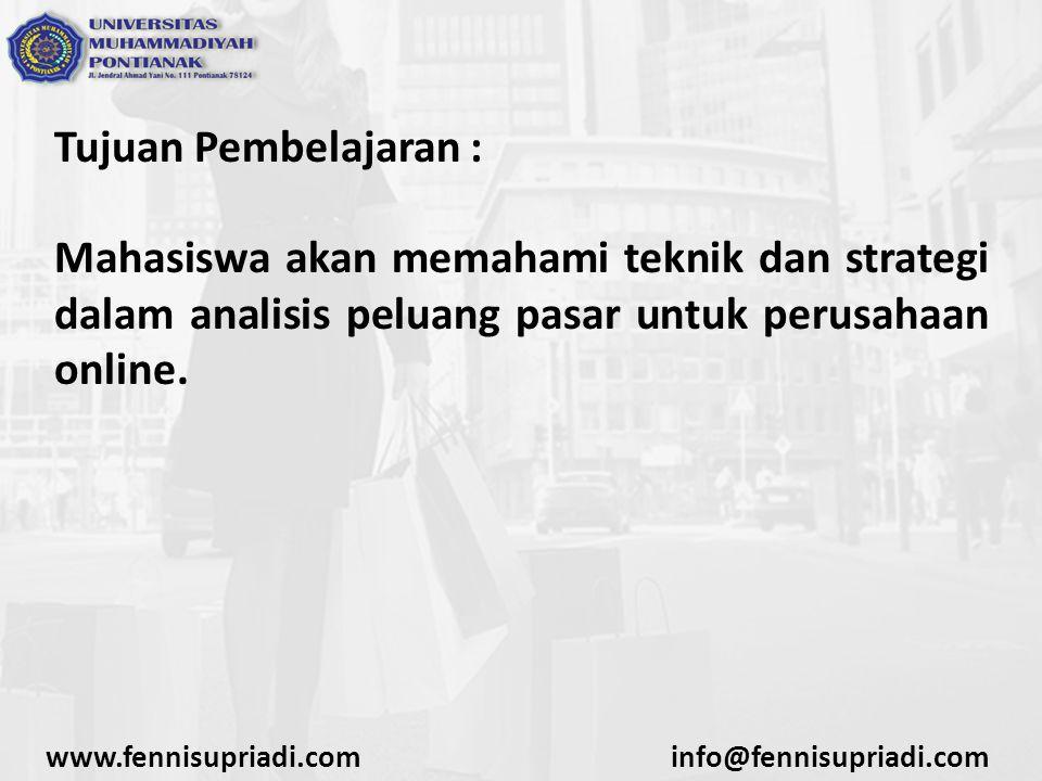 Tujuan Pembelajaran : Mahasiswa akan memahami teknik dan strategi dalam analisis peluang pasar untuk perusahaan online. www.fennisupriadi.cominfo@fenn