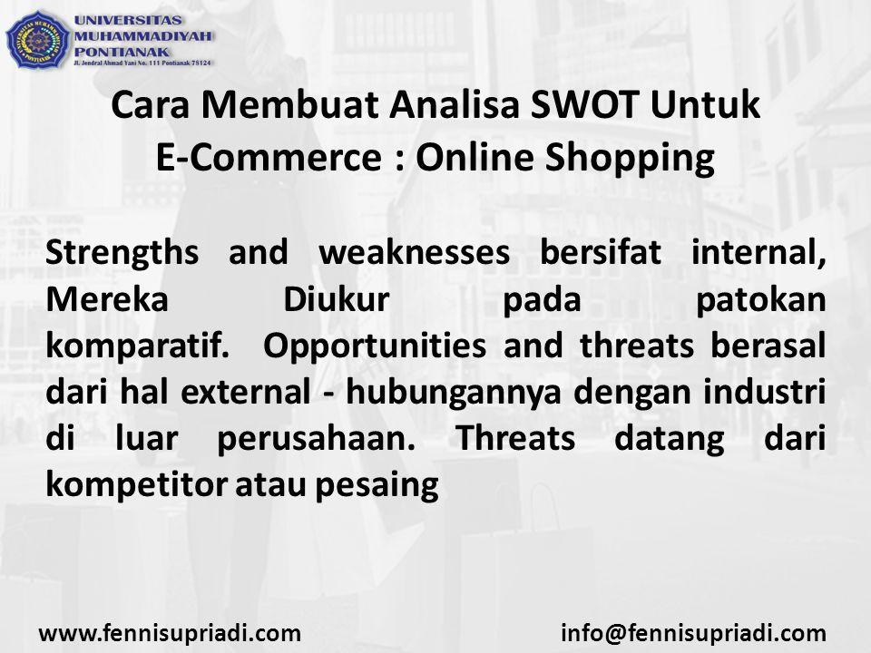 Cara Membuat Analisa SWOT Untuk E-Commerce : Online Shopping Strengths and weaknesses bersifat internal, Mereka Diukur pada patokan komparatif. Opport