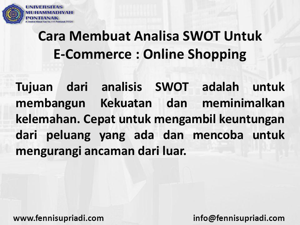 Cara Membuat Analisa SWOT Untuk E-Commerce : Online Shopping Tujuan dari analisis SWOT adalah untuk membangun Kekuatan dan meminimalkan kelemahan. Cep