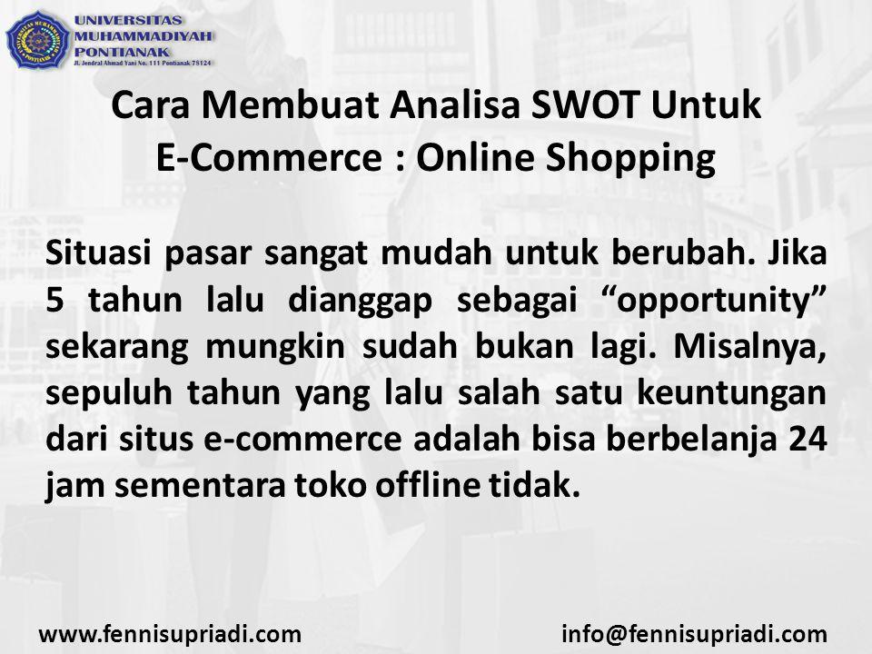 """Cara Membuat Analisa SWOT Untuk E-Commerce : Online Shopping Situasi pasar sangat mudah untuk berubah. Jika 5 tahun lalu dianggap sebagai """"opportunity"""