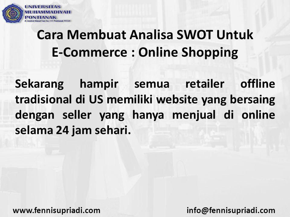 Cara Membuat Analisa SWOT Untuk E-Commerce : Online Shopping Sekarang hampir semua retailer offline tradisional di US memiliki website yang bersaing dengan seller yang hanya menjual di online selama 24 jam sehari.