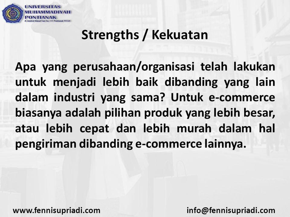 Strengths / Kekuatan Apa yang perusahaan/organisasi telah lakukan untuk menjadi lebih baik dibanding yang lain dalam industri yang sama? Untuk e-comme