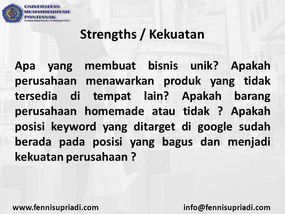 Strengths / Kekuatan Apa yang membuat bisnis unik? Apakah perusahaan menawarkan produk yang tidak tersedia di tempat lain? Apakah barang perusahaan ho