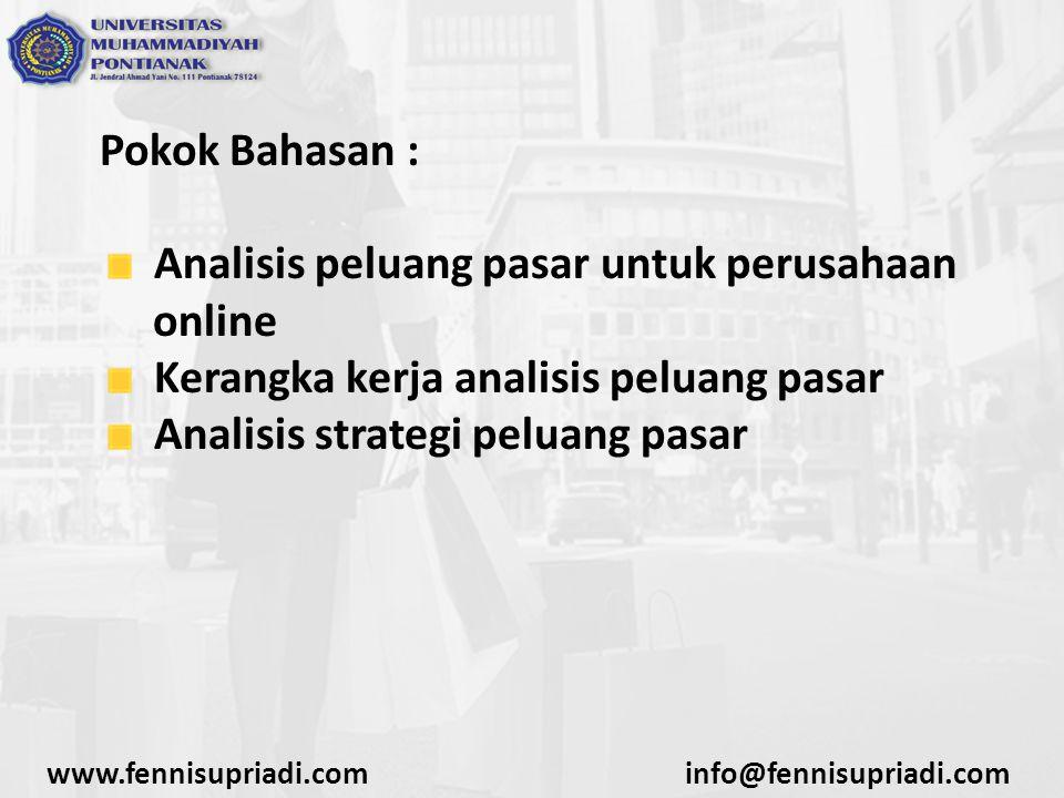 Pokok Bahasan : Analisis peluang pasar untuk perusahaan online Kerangka kerja analisis peluang pasar Analisis strategi peluang pasar www.fennisupriadi