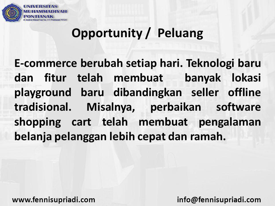 Opportunity / Peluang E-commerce berubah setiap hari. Teknologi baru dan fitur telah membuat banyak lokasi playground baru dibandingkan seller offline