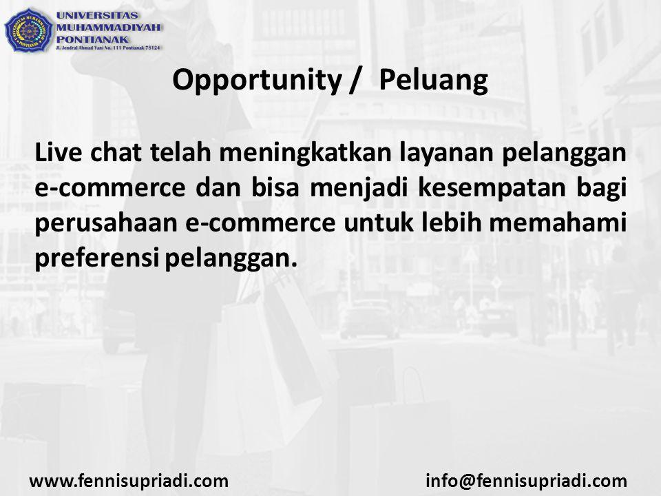 Opportunity / Peluang Live chat telah meningkatkan layanan pelanggan e-commerce dan bisa menjadi kesempatan bagi perusahaan e-commerce untuk lebih memahami preferensi pelanggan.