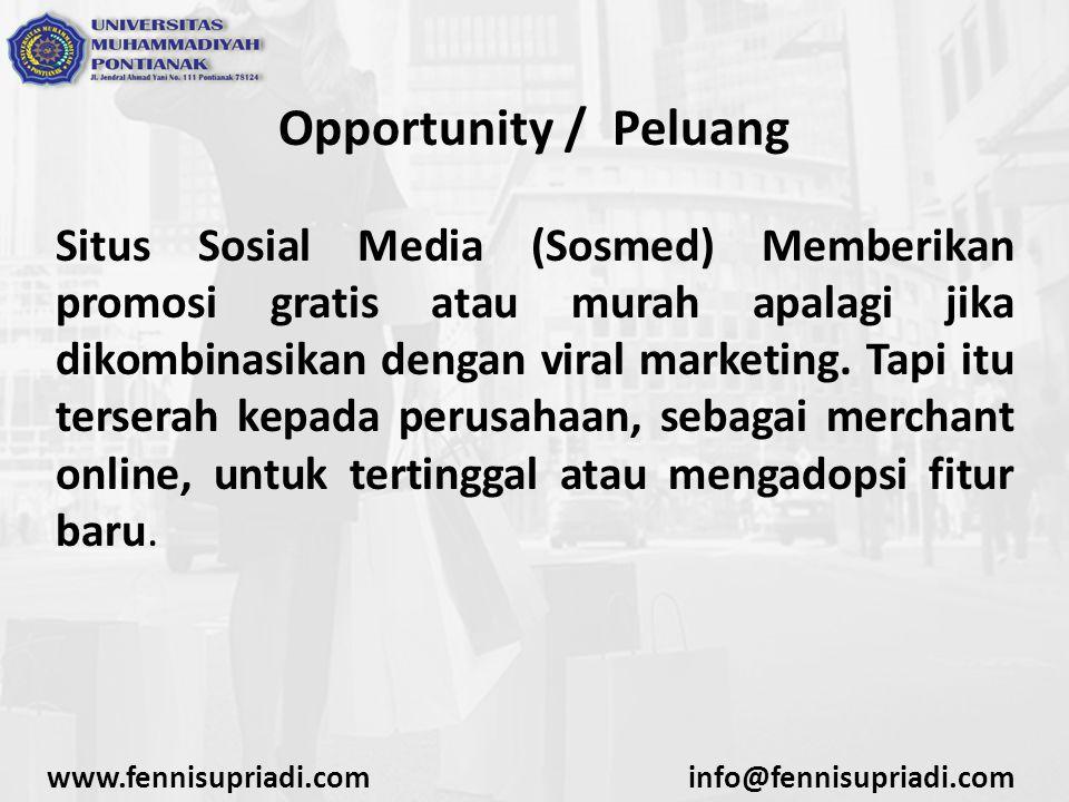 Opportunity / Peluang Situs Sosial Media (Sosmed) Memberikan promosi gratis atau murah apalagi jika dikombinasikan dengan viral marketing. Tapi itu te