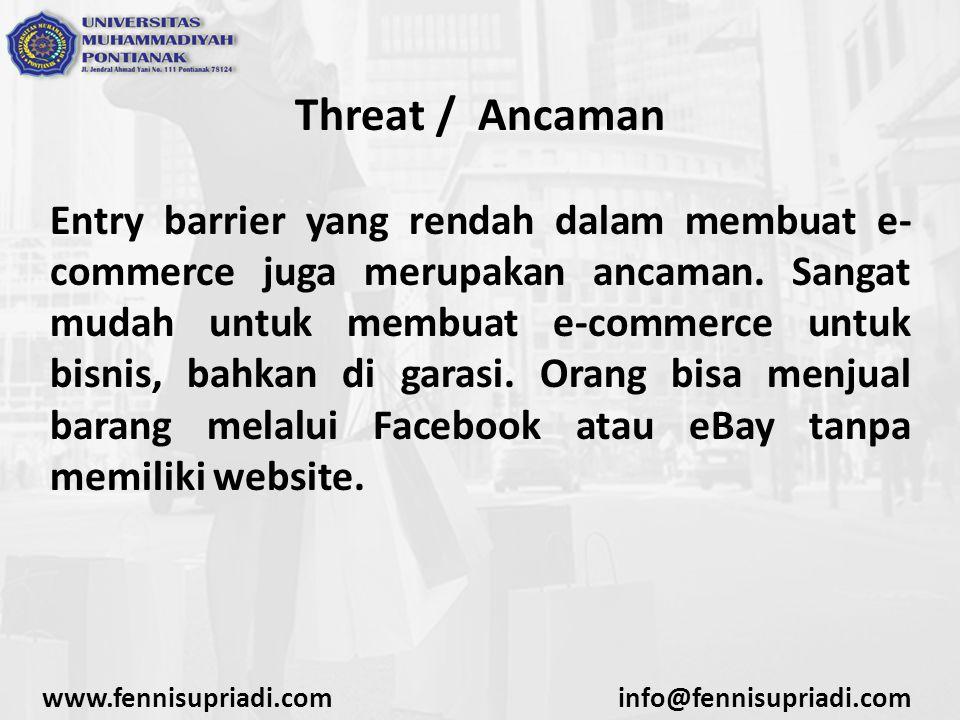 Threat / Ancaman Entry barrier yang rendah dalam membuat e- commerce juga merupakan ancaman. Sangat mudah untuk membuat e-commerce untuk bisnis, bahka