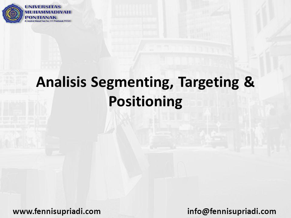 Analisis Segmenting, Targeting & Positioning www.fennisupriadi.cominfo@fennisupriadi.com