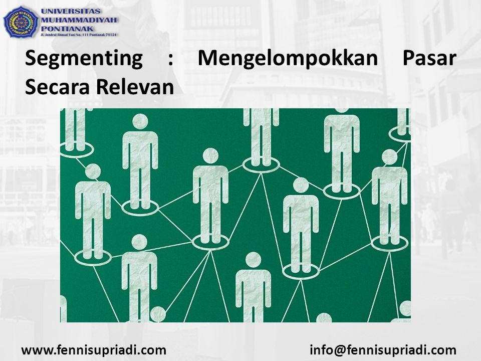 Segmenting : Mengelompokkan Pasar Secara Relevan www.fennisupriadi.cominfo@fennisupriadi.com