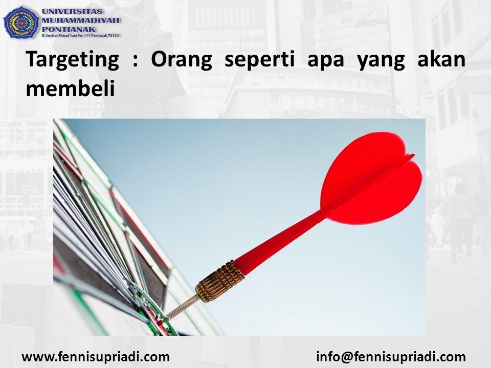 Targeting : Orang seperti apa yang akan membeli www.fennisupriadi.cominfo@fennisupriadi.com