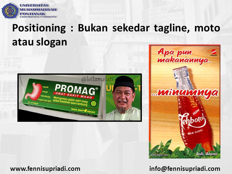 Positioning : Bukan sekedar tagline, moto atau slogan www.fennisupriadi.cominfo@fennisupriadi.com