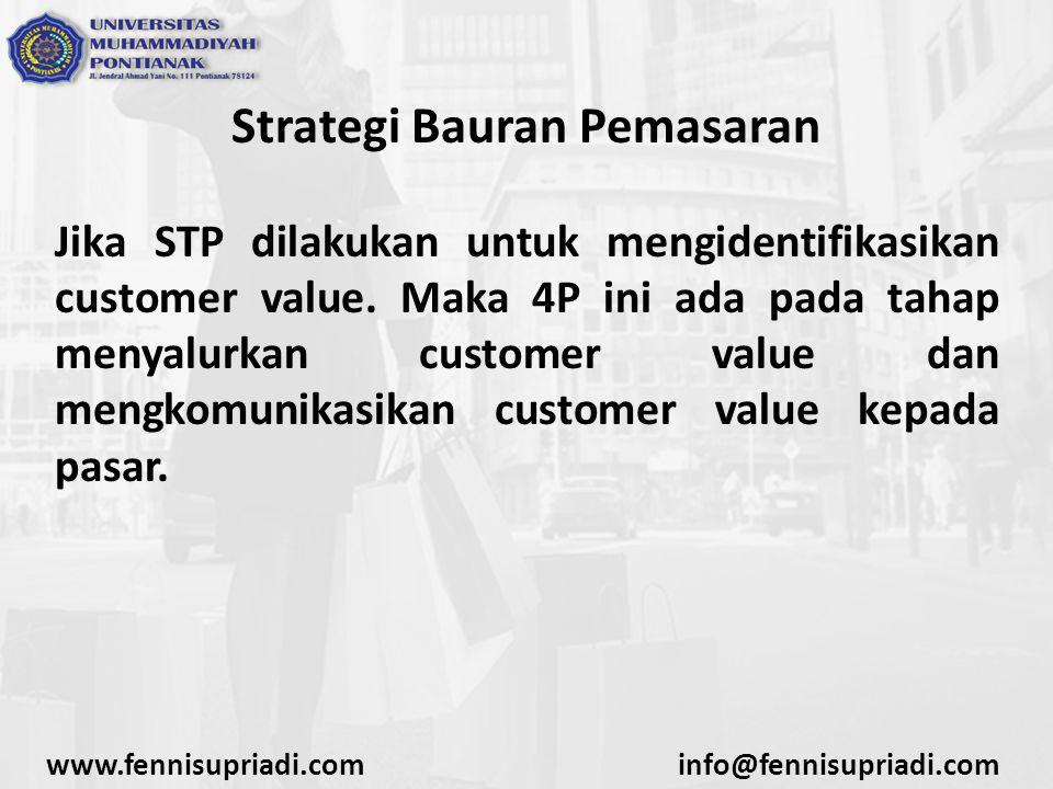 Strategi Bauran Pemasaran Jika STP dilakukan untuk mengidentifikasikan customer value. Maka 4P ini ada pada tahap menyalurkan customer value dan mengk