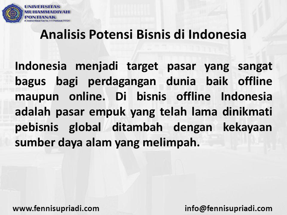 Analisis Potensi Bisnis di Indonesia Indonesia sekarang mempunyai penetrasi pengguna internet yang sangat besar, data menunjukkan bahwa 20% penduduk Indonesia menggunakan internet untuk berbagai keperluan www.fennisupriadi.cominfo@fennisupriadi.com