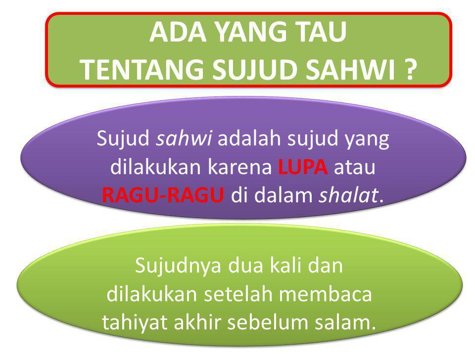Sujud sahwi adalah sujud yang dilakukan karena LUPA atau RAGU-RAGU di dalam shalat.