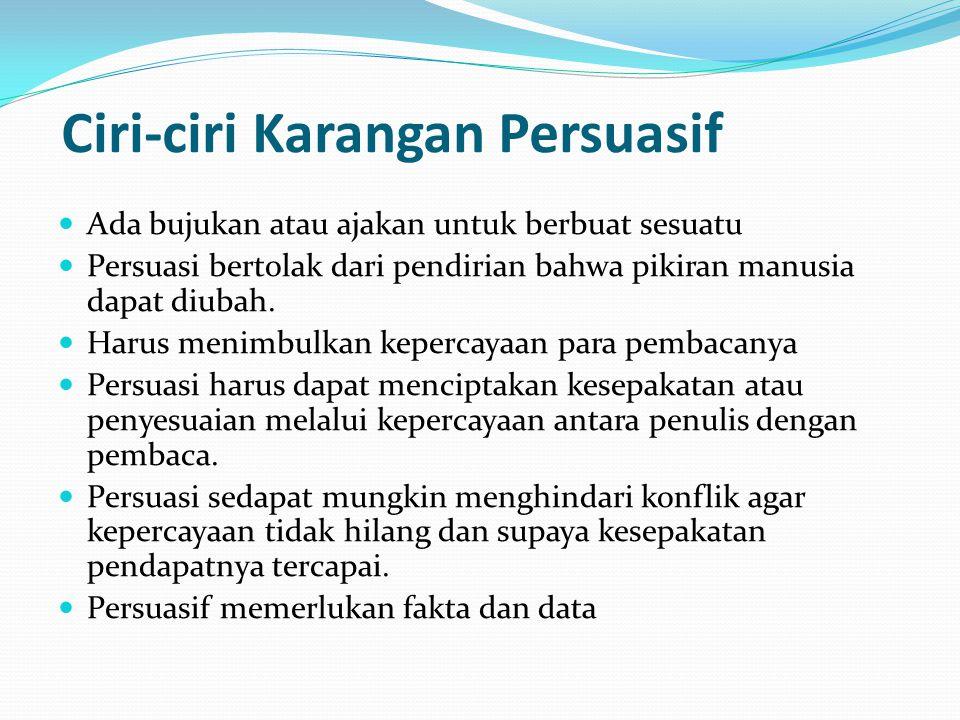 Ciri-ciri Karangan Persuasif Ada bujukan atau ajakan untuk berbuat sesuatu Persuasi bertolak dari pendirian bahwa pikiran manusia dapat diubah. Harus