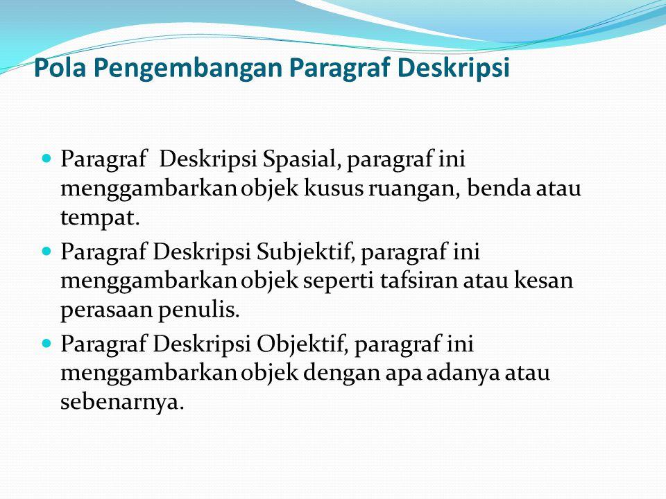 Pola Pengembangan Paragraf Deskripsi Paragraf Deskripsi Spasial, paragraf ini menggambarkan objek kusus ruangan, benda atau tempat. Paragraf Deskripsi