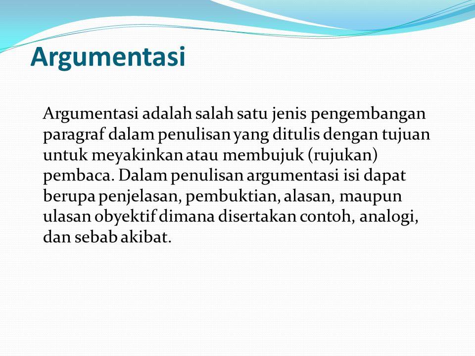 Argumentasi Argumentasi adalah salah satu jenis pengembangan paragraf dalam penulisan yang ditulis dengan tujuan untuk meyakinkan atau membujuk (rujuk