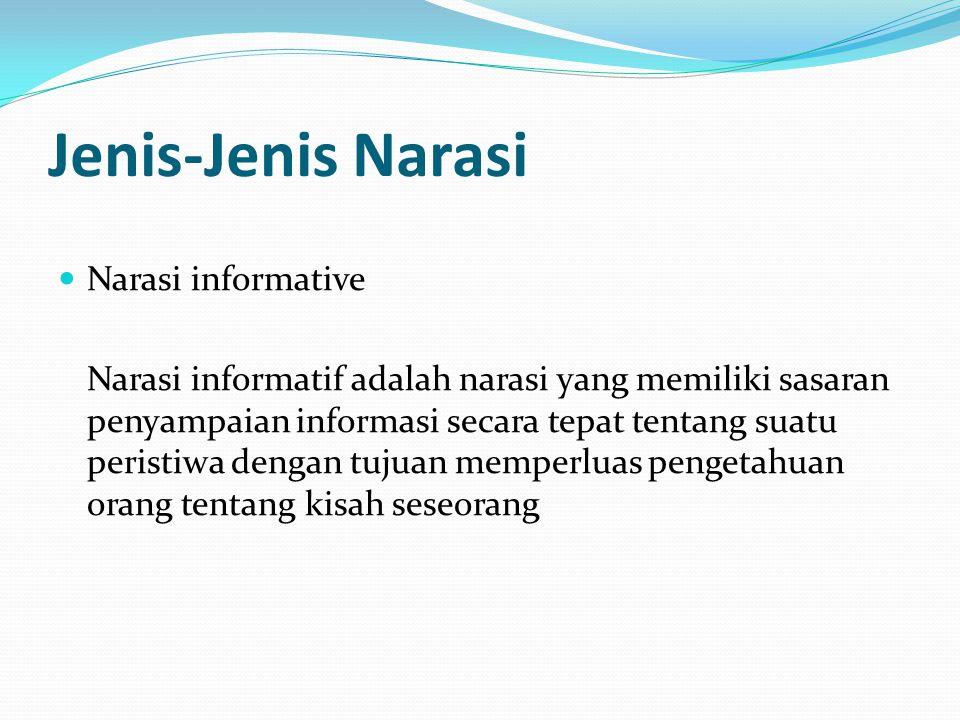 Jenis-Jenis Narasi Narasi informative Narasi informatif adalah narasi yang memiliki sasaran penyampaian informasi secara tepat tentang suatu peristiwa