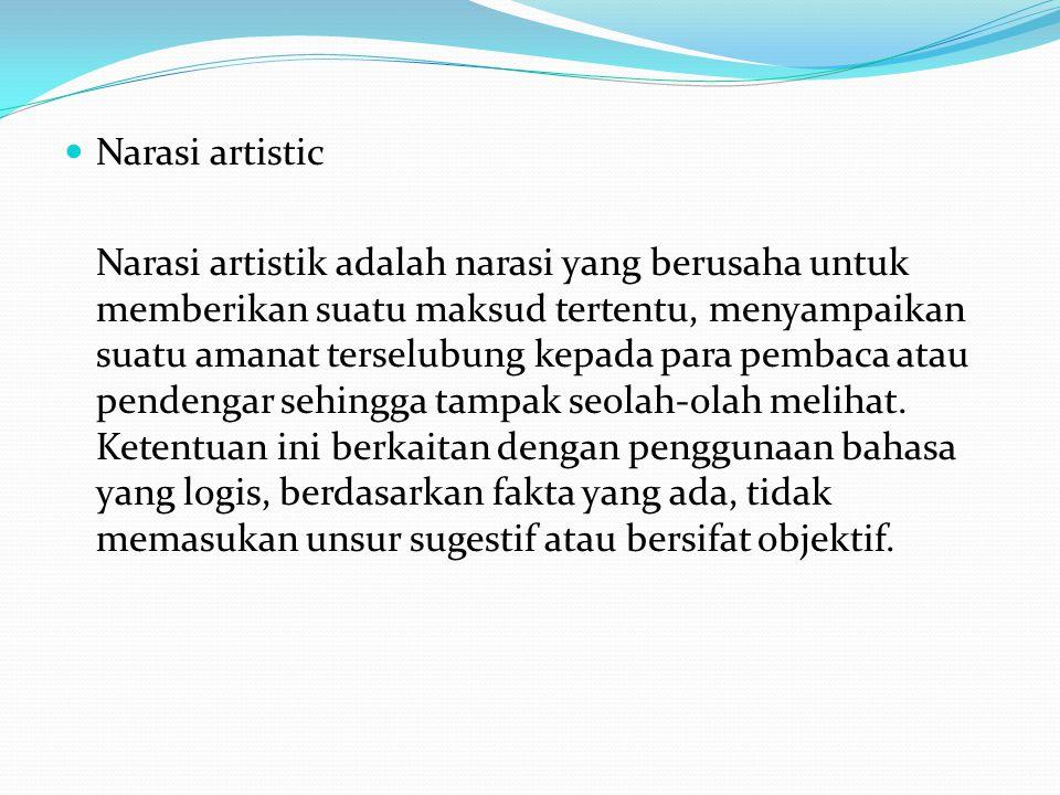Narasi artistic Narasi artistik adalah narasi yang berusaha untuk memberikan suatu maksud tertentu, menyampaikan suatu amanat terselubung kepada para