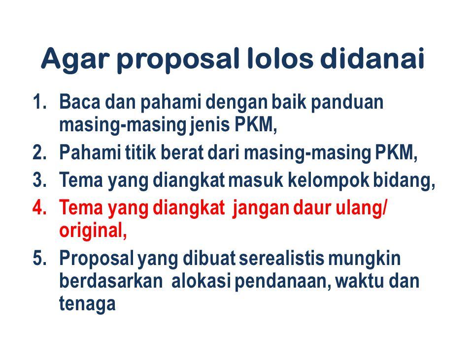 Agar proposal lolos didanai 1.Baca dan pahami dengan baik panduan masing-masing jenis PKM, 2.Pahami titik berat dari masing-masing PKM, 3.Tema yang di