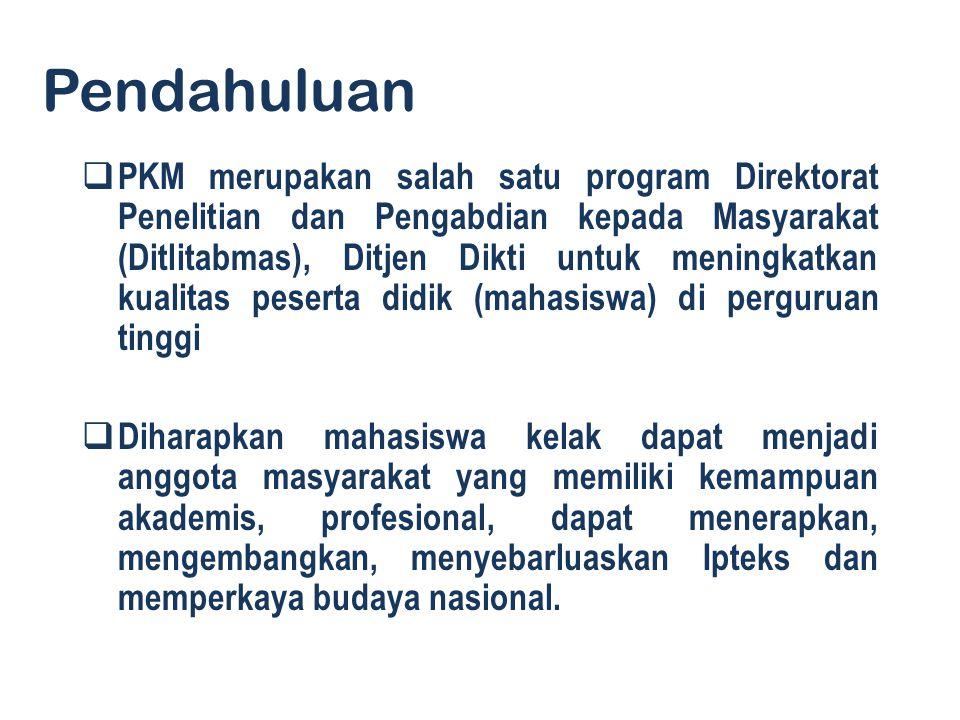Pendahuluan  PKM merupakan salah satu program Direktorat Penelitian dan Pengabdian kepada Masyarakat (Ditlitabmas), Ditjen Dikti untuk meningkatkan k