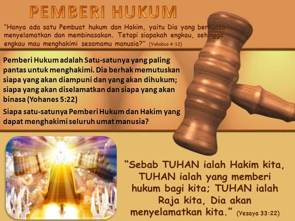 Hanya ada satu Pembuat hukum dan Hakim, yaitu Dia yang berkuasa menyelamatkan dan membinasakan.