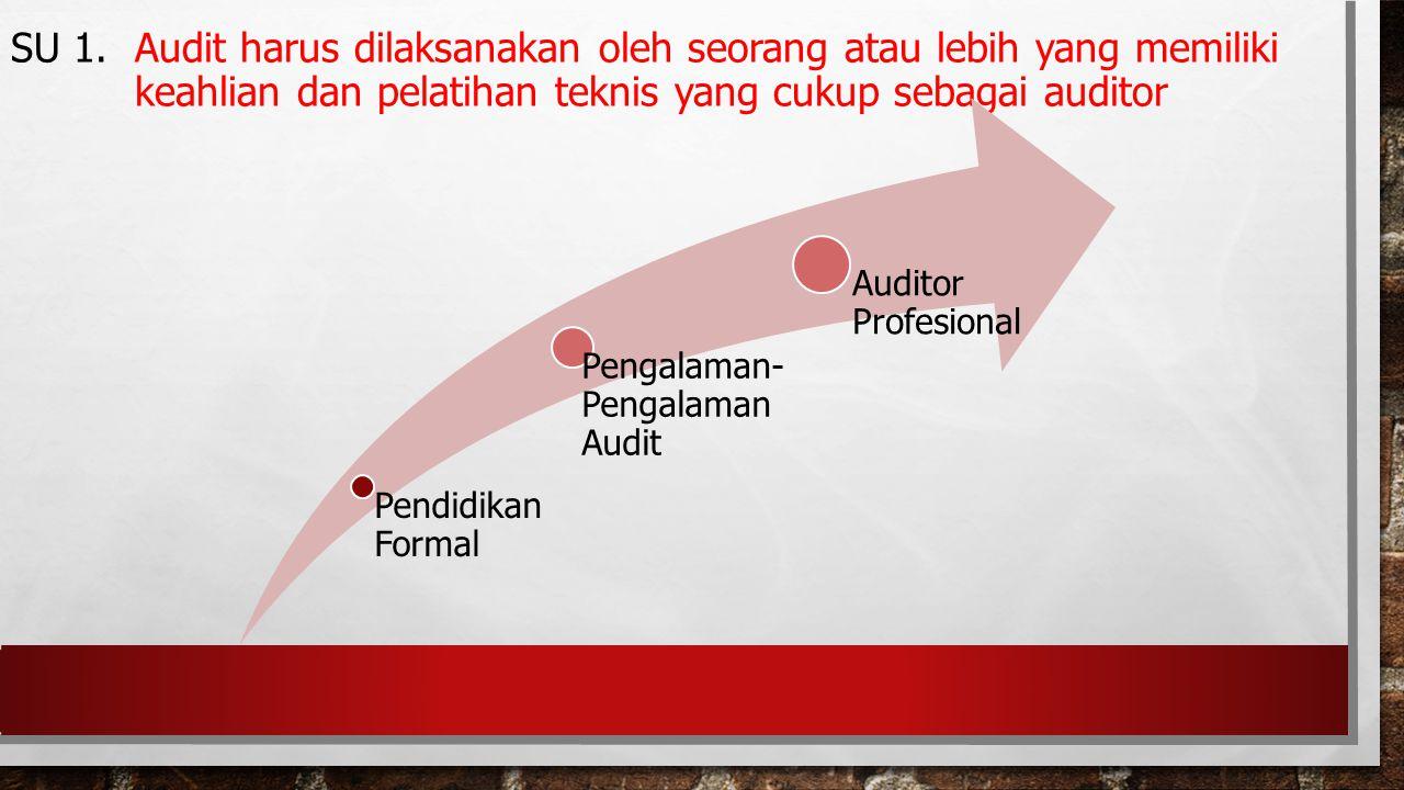 SU 1. Audit harus dilaksanakan oleh seorang atau lebih yang memiliki keahlian dan pelatihan teknis yang cukup sebagai auditor Pendidikan Formal Pengal