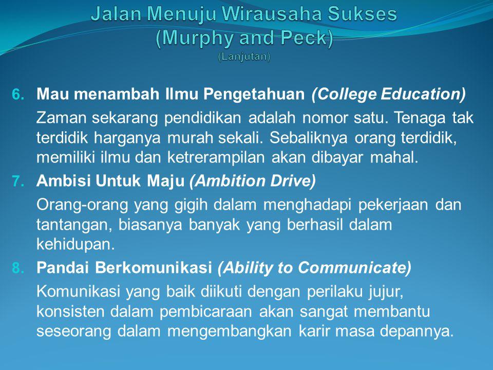 6. Mau menambah Ilmu Pengetahuan (College Education) Zaman sekarang pendidikan adalah nomor satu. Tenaga tak terdidik harganya murah sekali. Sebalikny