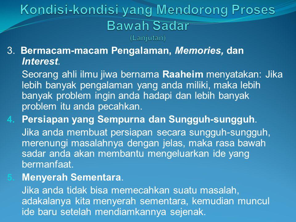 3. Bermacam-macam Pengalaman, Memories, dan Interest. Seorang ahli ilmu jiwa bernama Raaheim menyatakan: Jika lebih banyak pengalaman yang anda miliki