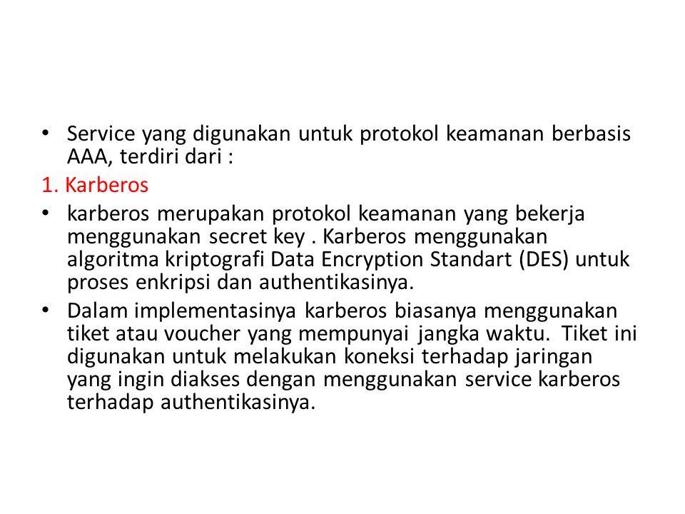 Service yang digunakan untuk protokol keamanan berbasis AAA, terdiri dari : 1. Karberos karberos merupakan protokol keamanan yang bekerja menggunakan