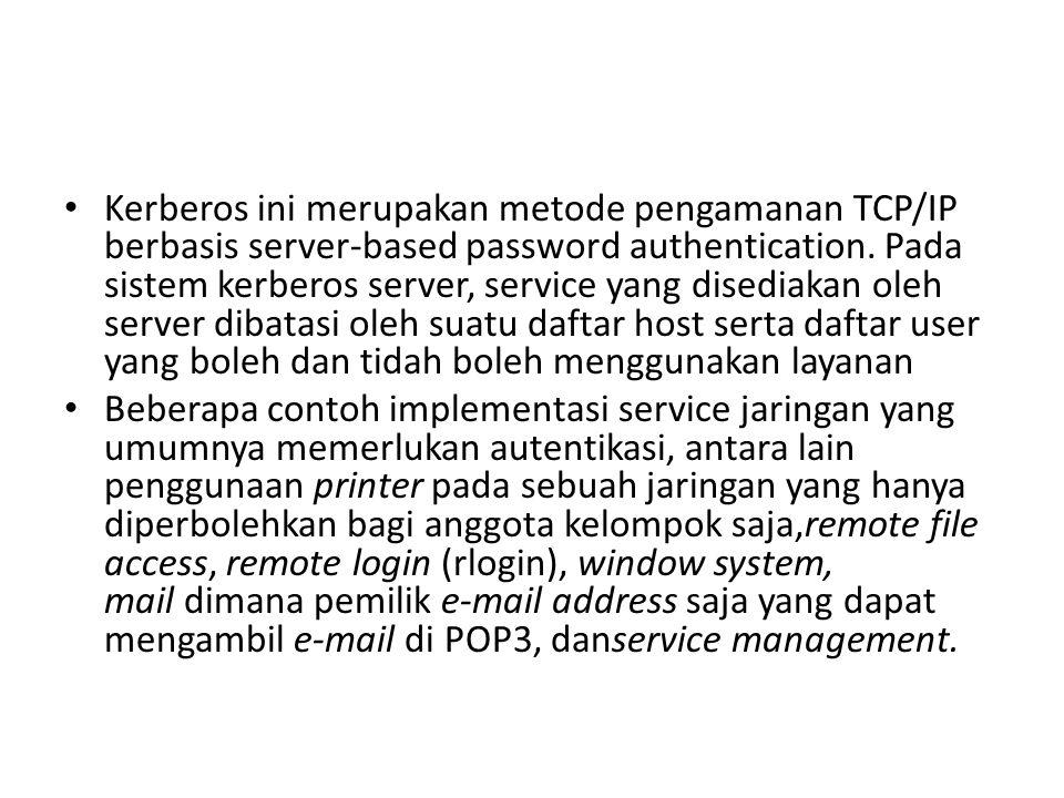 Kerberos ini merupakan metode pengamanan TCP/IP berbasis server-based password authentication. Pada sistem kerberos server, service yang disediakan ol