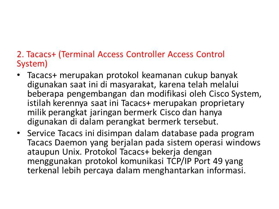 2. Tacacs+ (Terminal Access Controller Access Control System) Tacacs+ merupakan protokol keamanan cukup banyak digunakan saat ini di masyarakat, karen